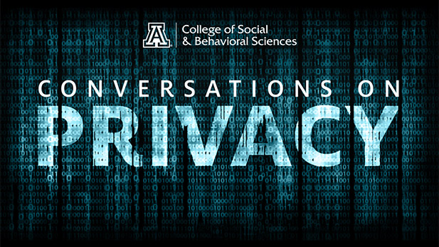 This year's UA College of Social and Behavioral Sciences lecture series deals with privacy in the information age.