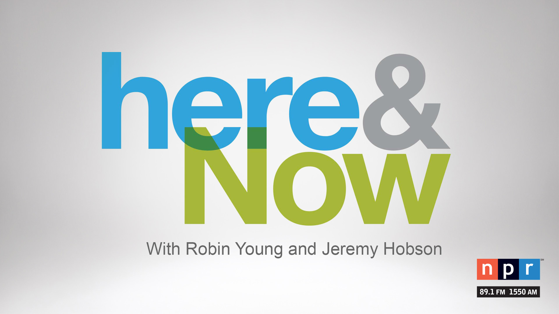 Here and Now airs weekdays on NPR 89.1.