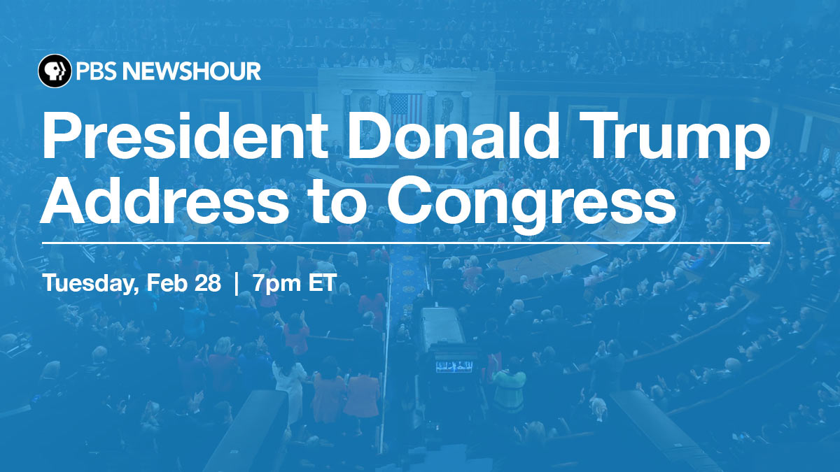 PBS Newshour will present live coverage of President Trump's first address to a joint session of Congress on February 28 beginning at 7 p.m.