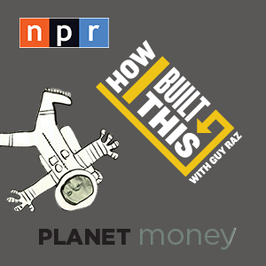 Planet Money and How I Built This