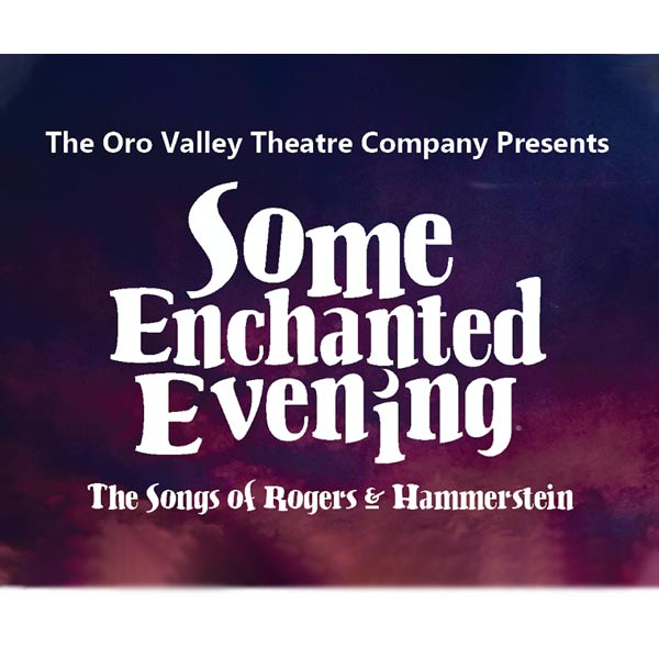 The Oro Valley Theatre Company presents: Some Enchanted Evening