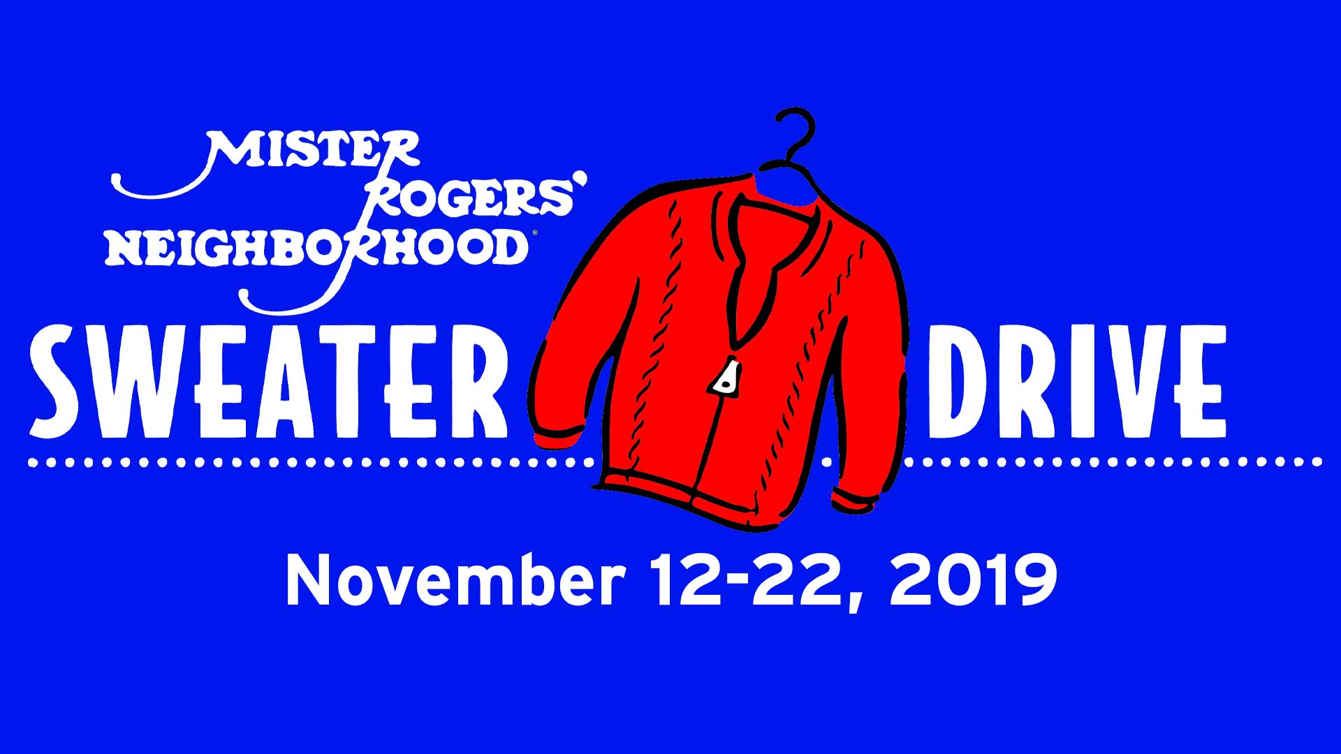 Donate new or gently used items during the Mr. Rogers' Neighborhood Sweater Drive.