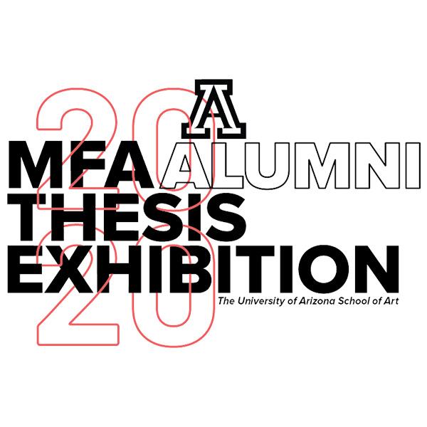 The University of Arizona School of Art 2020 MFA Thesis Alumni Exhibition