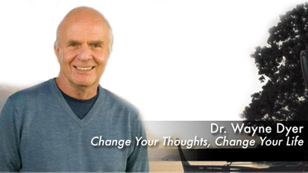 Wayne Dyer Change Your Thoughs