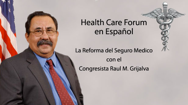 Congresssman Raoul Grijalva Sponsors Health care reform forum