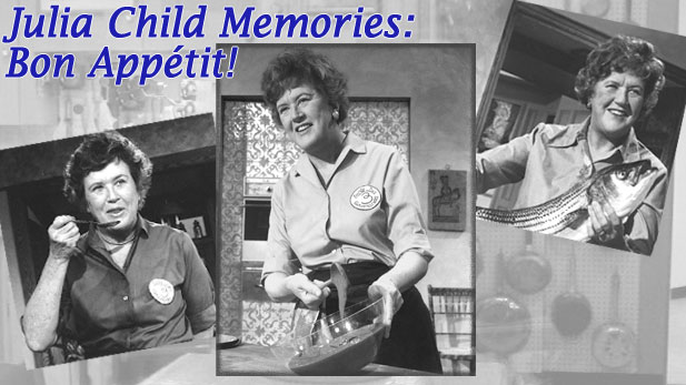 JULIA CHILD MEMORIES: Bon Appétit