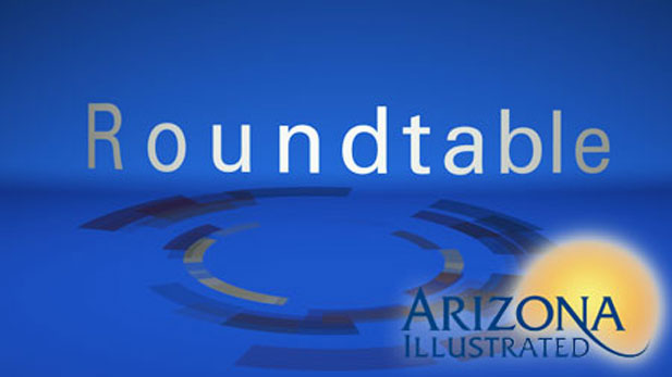 "The Friday Roundtable is a weekly feature of ""Arizona Illustrated"""